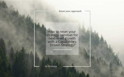Reset your approach to Business Growth Strategy with a Capabilities Driven Strategy