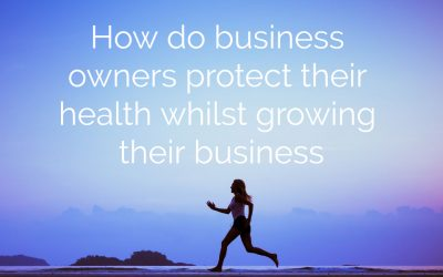 How business owners protect their health whilst growing their business?